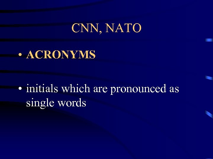 CNN, NATO • ACRONYMS • initials which are pronounced as single words