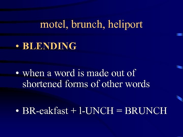 motel, brunch, heliport • BLENDING • when a word is made out of shortened