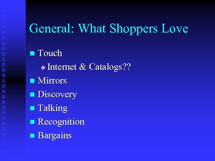General: What Shoppers Love Touch u Internet & Catalogs? ? n Mirrors n Discovery