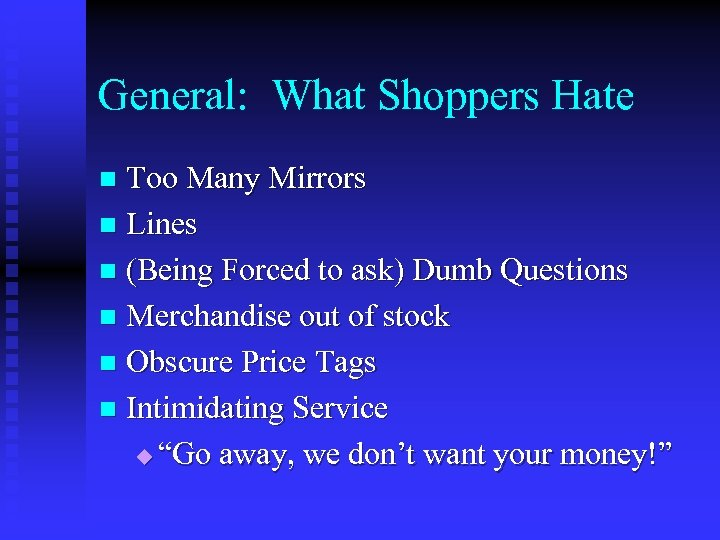 General: What Shoppers Hate Too Many Mirrors n Lines n (Being Forced to ask)