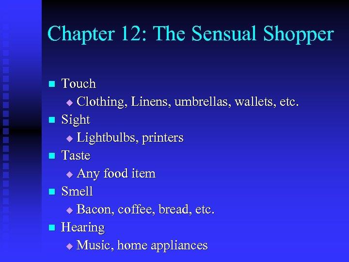 Chapter 12: The Sensual Shopper n n n Touch u Clothing, Linens, umbrellas, wallets,