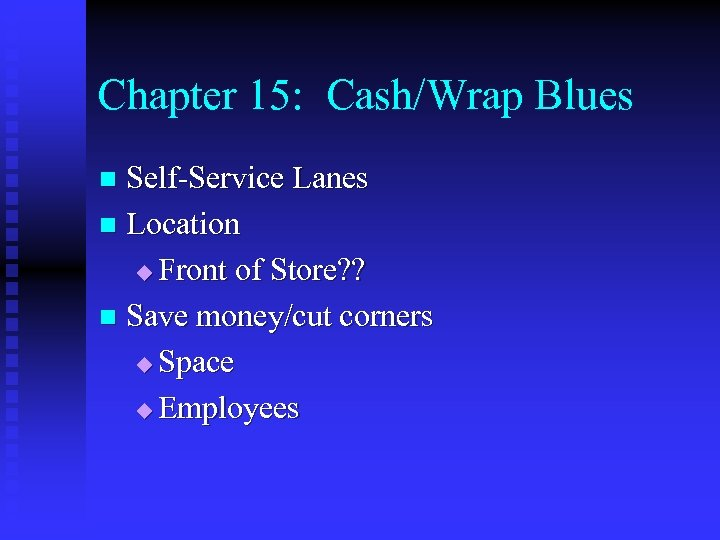 Chapter 15: Cash/Wrap Blues Self-Service Lanes n Location u Front of Store? ? n