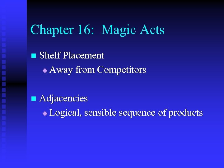 Chapter 16: Magic Acts n Shelf Placement u Away from Competitors n Adjacencies u