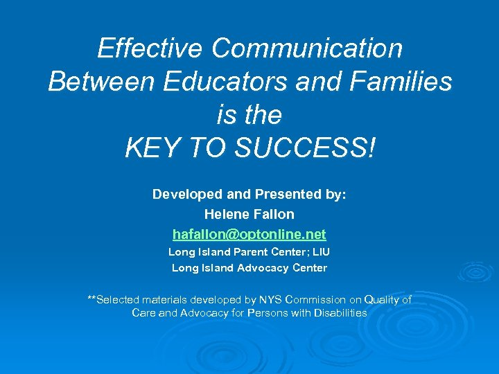Effective Communication Between Educators and Families is the KEY TO SUCCESS! Developed and Presented