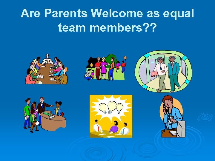 Are Parents Welcome as equal team members? ?