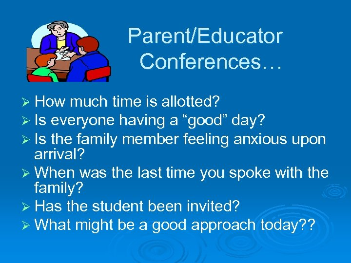 "Parent/Educator Conferences… Ø How much time is allotted? Ø Is everyone having a ""good"""