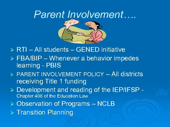 Parent Involvement…. RTI – All students – GENED initiative Ø FBA/BIP – Whenever a