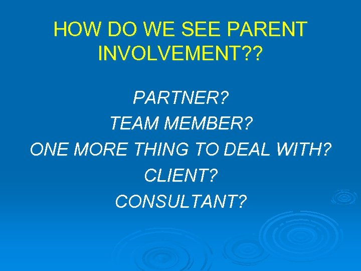HOW DO WE SEE PARENT INVOLVEMENT? ? PARTNER? TEAM MEMBER? ONE MORE THING TO