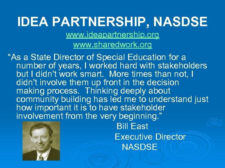 "IDEA PARTNERSHIP, NASDSE www. ideapartnership. org www. sharedwork. org ""As a State Director of"