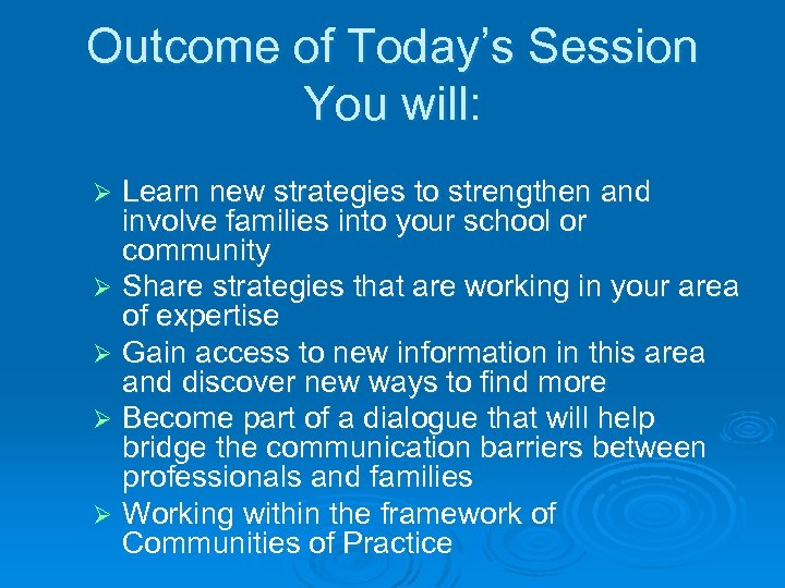 Outcome of Today's Session You will: Learn new strategies to strengthen and involve families