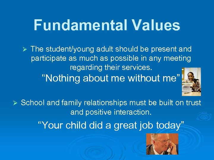 Fundamental Values Ø The student/young adult should be present and participate as much as
