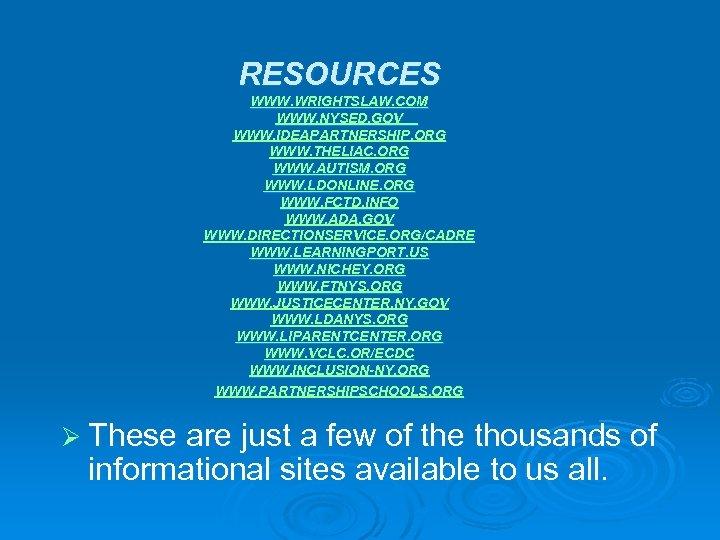 RESOURCES WWW. WRIGHTSLAW. COM WWW. NYSED. GOV WWW. IDEAPARTNERSHIP. ORG WWW. THELIAC. ORG WWW.