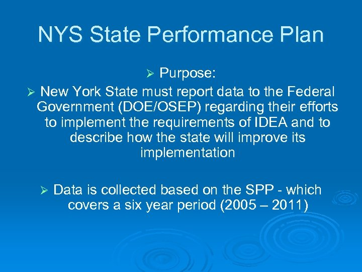 NYS State Performance Plan Purpose: Ø New York State must report data to the