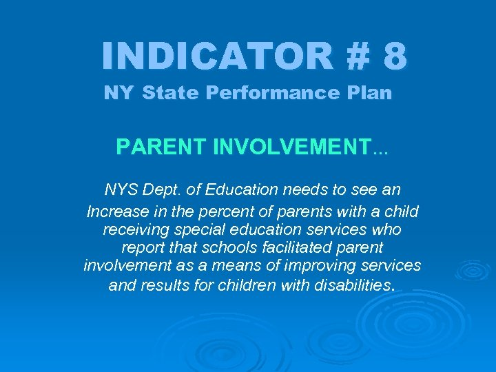 INDICATOR # 8 NY State Performance Plan PARENT INVOLVEMENT… NYS Dept. of Education needs