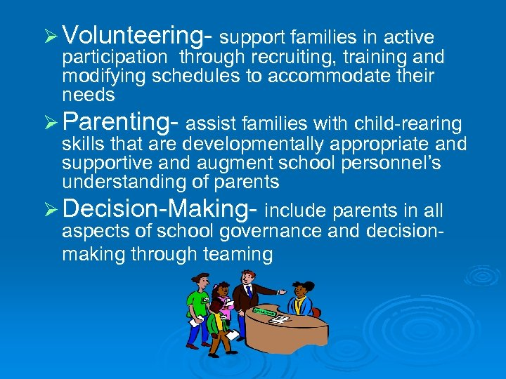 Ø Volunteering- support families in active participation through recruiting, training and modifying schedules to