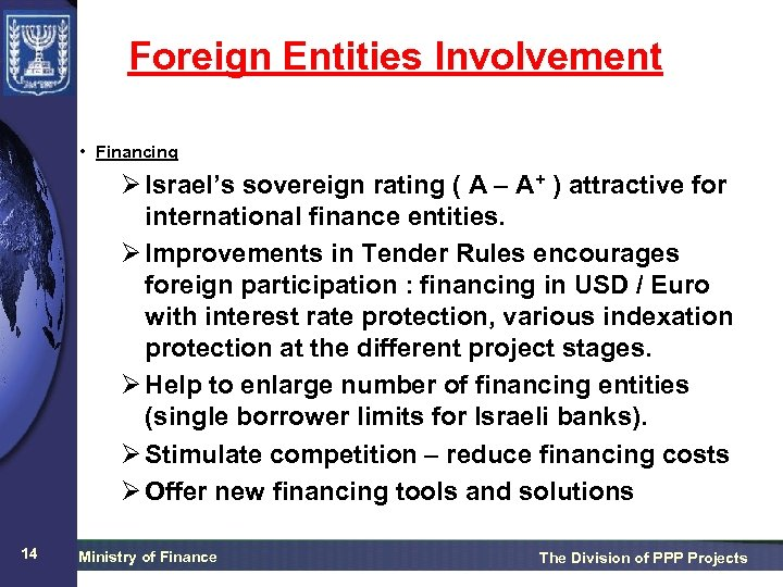 Foreign Entities Involvement • Financing Ø Israel's sovereign rating ( A – A+ )