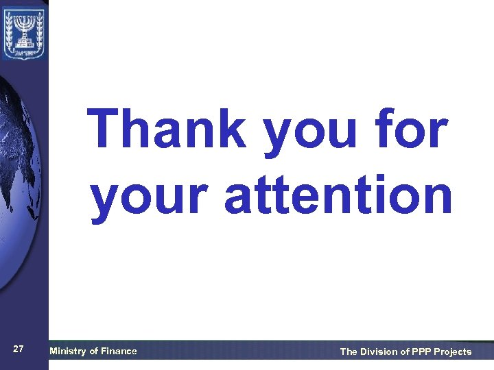 Thank you for your attention 27 Ministry of Finance The Division of PPP Projects