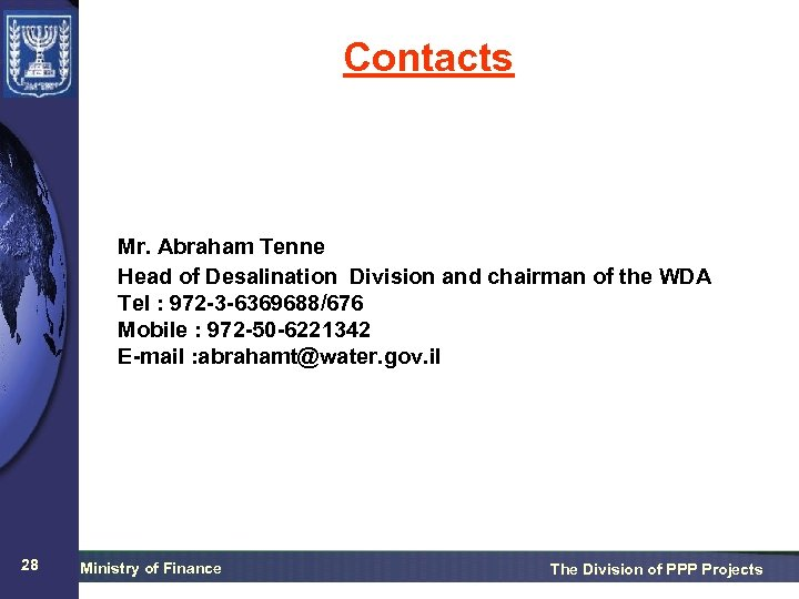 Contacts Mr. Abraham Tenne Head of Desalination Division and chairman of the WDA Tel