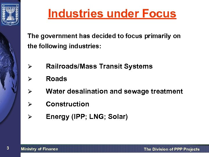 Industries under Focus The government has decided to focus primarily on the following industries: