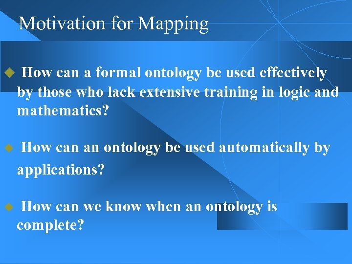 Motivation for Mapping u How can a formal ontology be used effectively by those