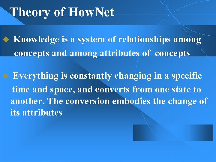 Theory of How. Net Knowledge is a system of relationships among concepts and among