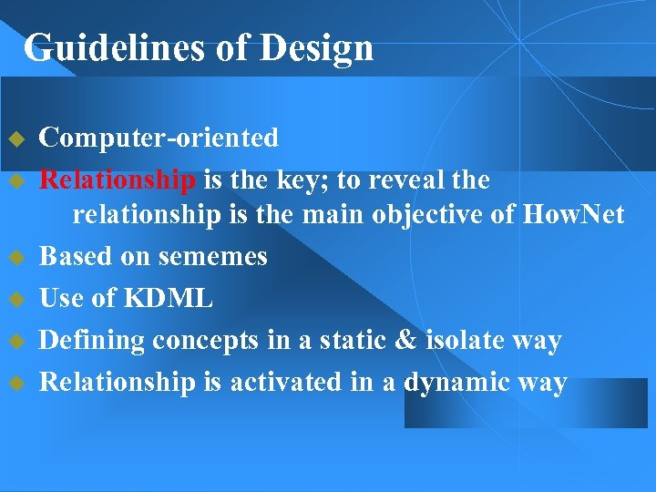 Guidelines of Design u Computer-oriented u Relationship is the key; to reveal the relationship