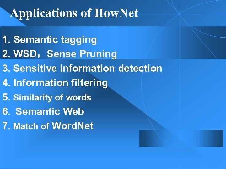 Applications of How. Net 1. Semantic tagging 2. WSD,Sense Pruning 3. Sensitive information detection