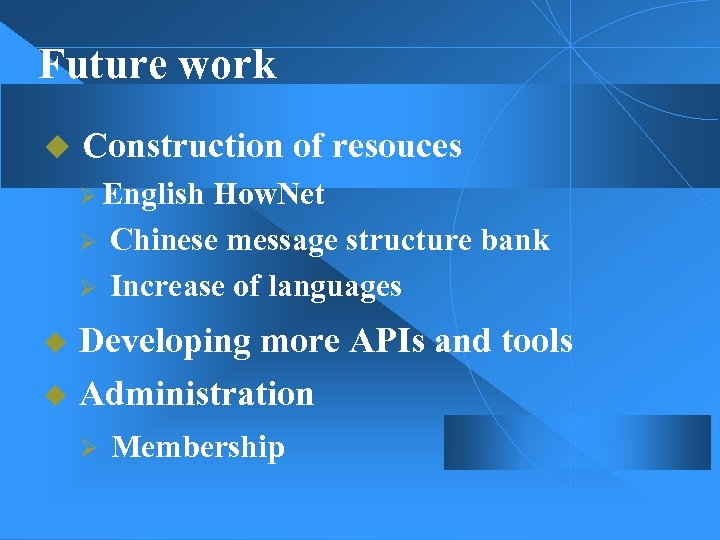 Future work u Construction of resouces Ø English How. Net Ø Chinese message structure