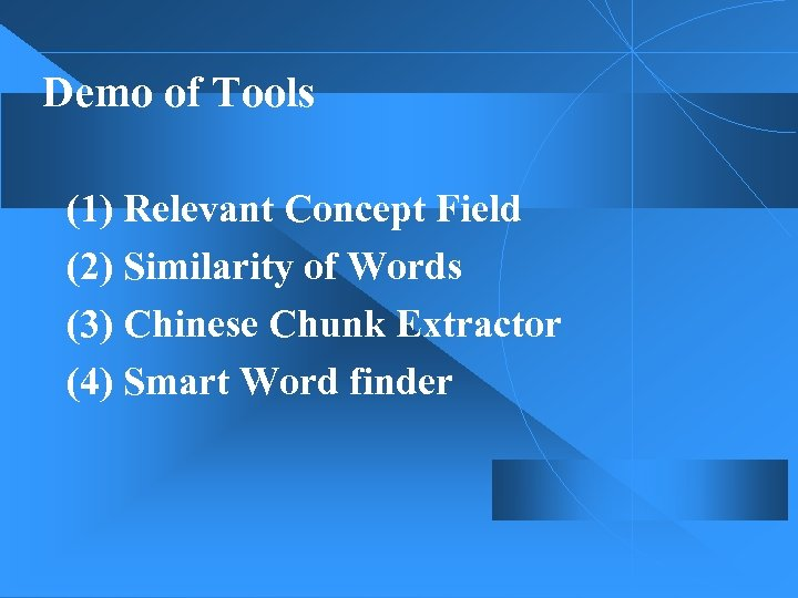 Demo of Tools (1) Relevant Concept Field (2) Similarity of Words (3) Chinese Chunk