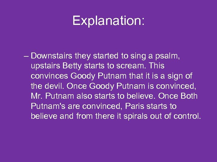 Explanation: – Downstairs they started to sing a psalm, upstairs Betty starts to scream.