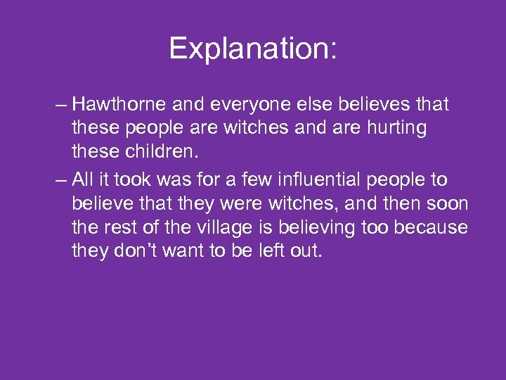 Explanation: – Hawthorne and everyone else believes that these people are witches and are