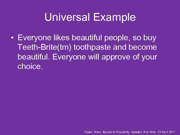 Universal Example • Everyone likes beautiful people, so buy Teeth-Brite(tm) toothpaste and become beautiful.