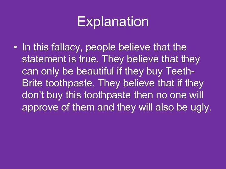 Explanation • In this fallacy, people believe that the statement is true. They believe