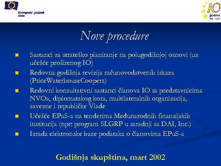Nove procedure n n n Sastanci za strateško planiranje na polugodišnjoj osnovi (uz učešće