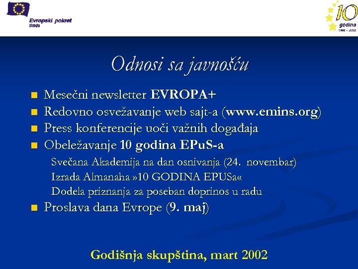 Odnosi sa javnošću n n Mesečni newsletter EVROPA+ Redovno osvežavanje web sajt-a (www. emins.