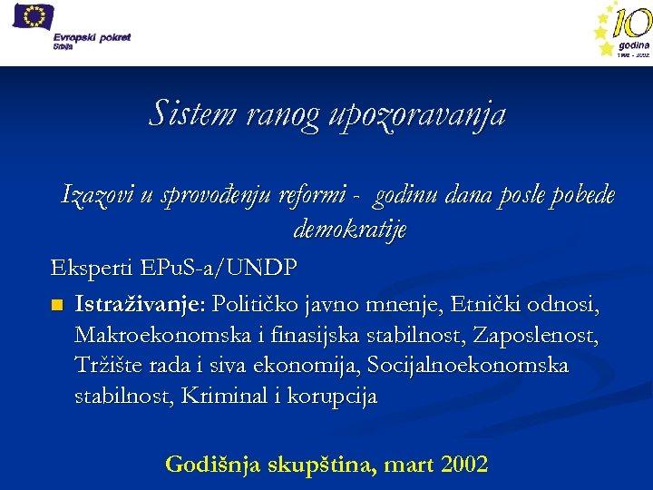 Sistem ranog upozoravanja Izazovi u sprovođenju reformi - godinu dana posle pobede demokratije Eksperti