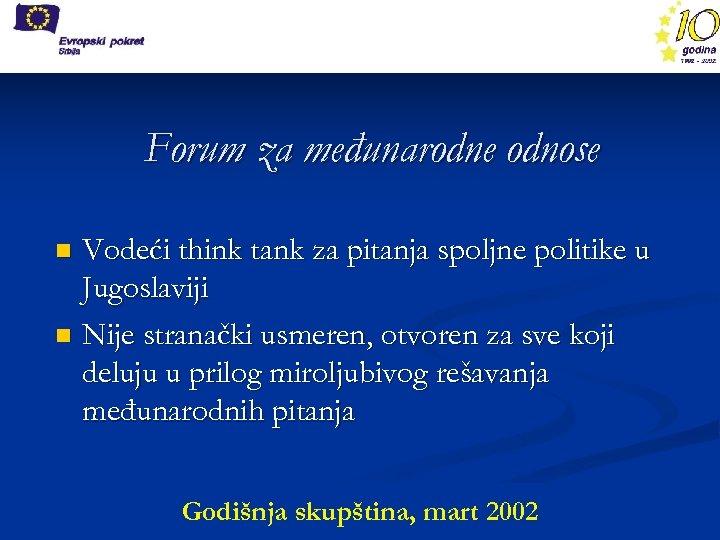 Forum za međunarodne odnose Vodeći think tank za pitanja spoljne politike u Jugoslaviji n