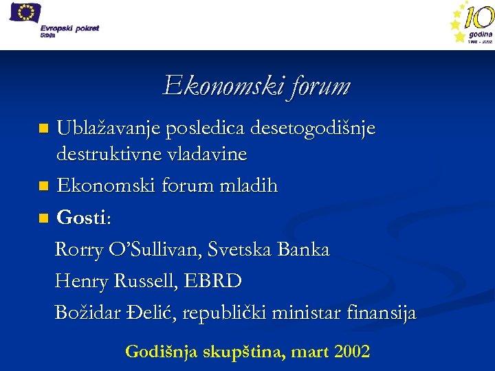 Ekonomski forum Ublažavanje posledica desetogodišnje destruktivne vladavine n Ekonomski forum mladih n Gosti: Rorry