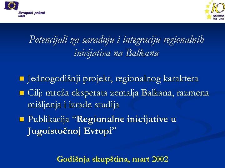 Potencijali za saradnju i integraciju regionalnih inicijativa na Balkanu Jednogodišnji projekt, regionalnog karaktera n