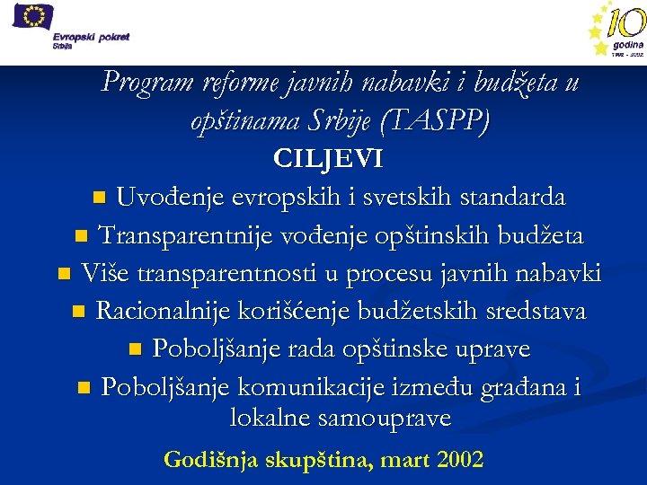 Program reforme javnih nabavki i budžeta u opštinama Srbije (TASPP) CILJEVI n Uvođenje evropskih