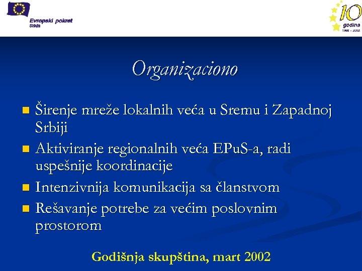 Organizaciono Širenje mreže lokalnih veća u Sremu i Zapadnoj Srbiji n Aktiviranje regionalnih veća