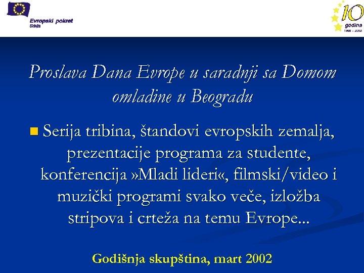Proslava Dana Evrope u saradnji sa Domom omladine u Beogradu n Serija tribina, štandovi