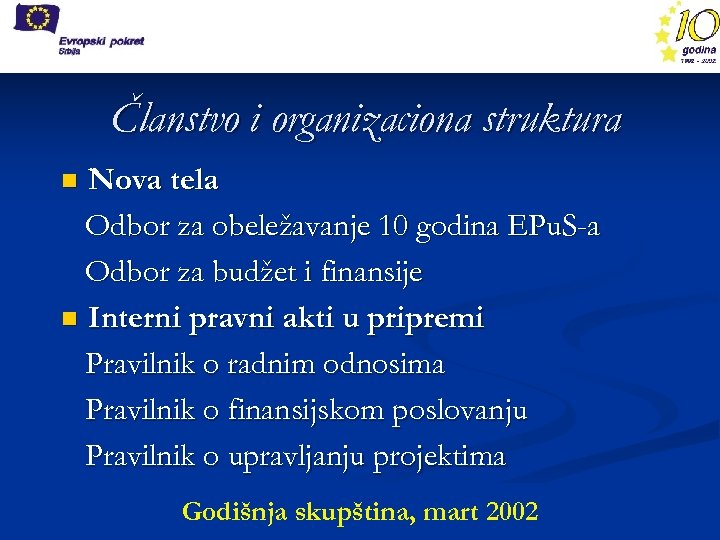 Članstvo i organizaciona struktura Nova tela Odbor za obeležavanje 10 godina EPu. S-a Odbor