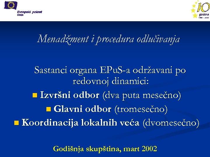 Menadžment i procedura odlučivanja Sastanci organa EPu. S-a održavani po redovnoj dinamici: n Izvršni