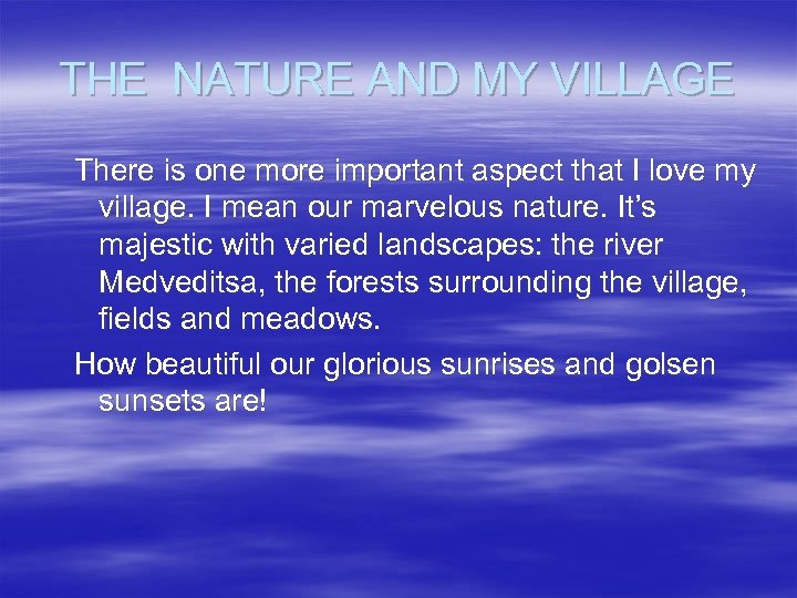 THE NATURE AND MY VILLAGE There is one more important aspect that I love