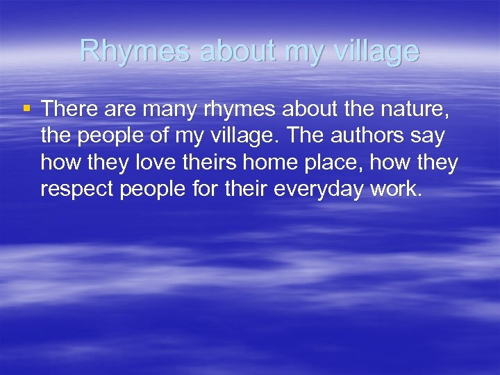 Rhymes about my village § There are many rhymes about the nature, the people