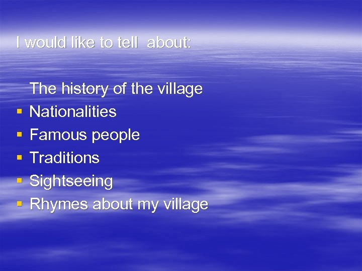 I would like to tell about: § § § The history of the village