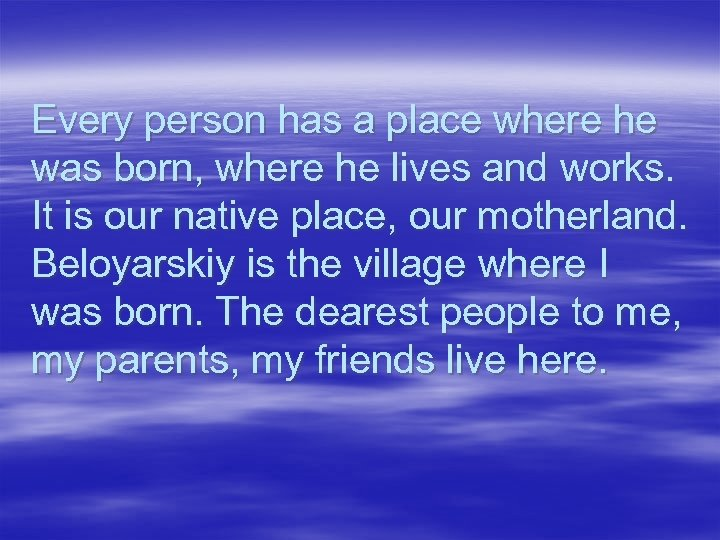 Every person has a place where he was born, where he lives and works.