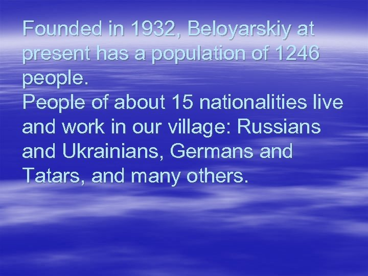 Founded in 1932, Beloyarskiy at present has a population of 1246 people. People of