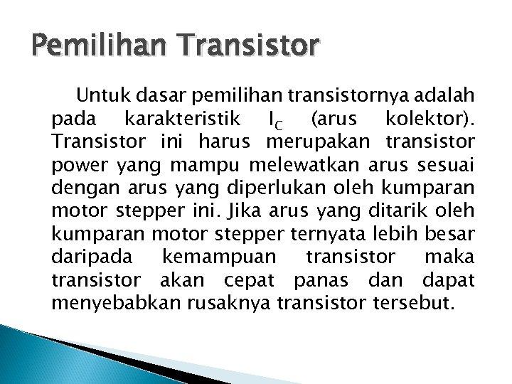 Pemilihan Transistor Untuk dasar pemilihan transistornya adalah pada karakteristik IC (arus kolektor). Transistor ini